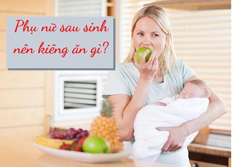 Phụ nữ sau sinh nên kiêng ăn gì